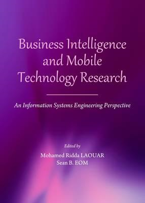 Business Intelligence and Mobile Technology Research: An Information Systems Engineering Perspective (BOK)