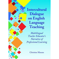 Intercultural Dialogue on English Language Teaching: Multilingual Teacher Educator's Narrative of Pr (BOK)