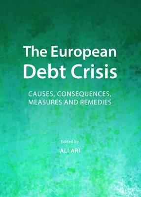 The European Debt Crisis: Causes, Consequences, Measures and Remedies (BOK)