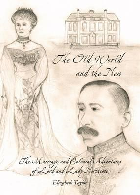 The Old World and the New: The Marriage and Colonial Adventures of Lord and Lady Northcote (BOK)
