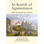 In Search of Agamemnon: Early Travellers to Mycenae (BOK)