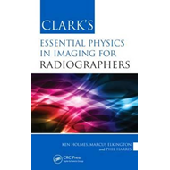 Clark's Essential Physics in Imaging for Radiographers (BOK)