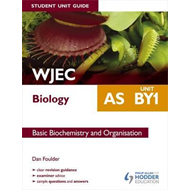 WJEC AS Biology Student Unit Guide: Unit BY1 Basic Biochemis (BOK)