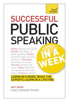 Successful Public Speaking in a Week: Teach Yourself (BOK)