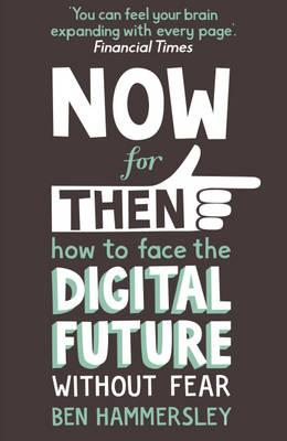 Now for Then: How to Face the Digital Future without Fear (BOK)
