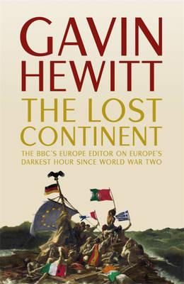 The Lost Continent: The BBC's Europe Editor on Europe's Darkest Hour Since World War Two (BOK)