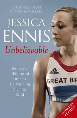Jessica Ennis: Unbelievable - From My Childhood Dreams To Wi (BOK)