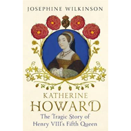 Produktbilde for Katherine Howard - The Tragic Story of Henry VIII's Fifth Queen (BOK)
