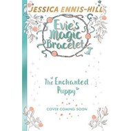 Evie's Magic Bracelet: The Enchanted Puppy (BOK)