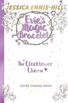 Evie's Magic Bracelet: The Clocktower Charm (BOK)