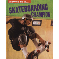 How to be a... Skateboarding Champion (BOK)