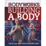 BodyWorks: Building a Body: Cells, DNA and Your Changing Bod (BOK)
