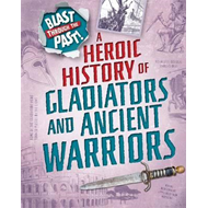 Heroic History of Gladiators and Ancient Warriors (BOK)