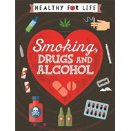 Healthy for Life: Smoking, drugs and alcohol (BOK)
