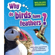 Why Do Birds Have Feathers? And Other Questions About Evolut (BOK)