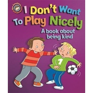 I Don't Want to Play Nicely: A Book About Being Kind (BOK)