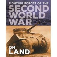 Fighting Forces of the Second World War: On Land (BOK)
