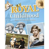 Royal Childhood: 200 Years of Royal Babies (BOK)