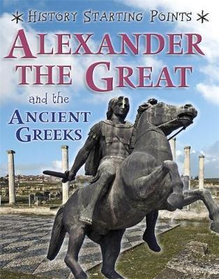 History Starting Points: Alexander the Great and the Ancient Greeks (BOK)
