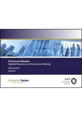 Chartered Banker Applied Business and Corporate Banking: Passcards (BOK)