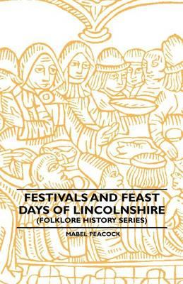 Festivals And Feast Days Of Lincolnshire (Folklore History S (BOK)