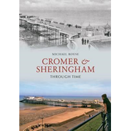 Cromer & Sheringham Through Time (BOK)