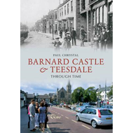 Barnard Castle & Teesdale Through Time (BOK)