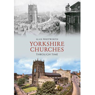 Yorkshire Churches Through Time (BOK)