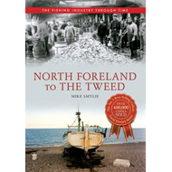 North Foreland to the Tweed the Fishing Industry Through Tim (BOK)