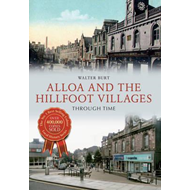 Alloa and the Hillfoot Villages Through Time (BOK)