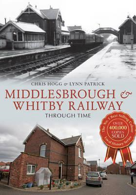 Middlesbrough & Whitby Railway Through Time (BOK)