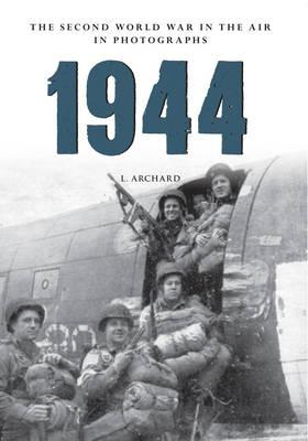1944: The Second World War in the Air in Photographs (BOK)