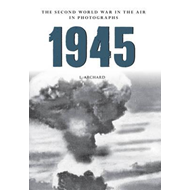 1945 the Second World War in the Air in Photographs (BOK)