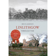Linlithgow Through Time (BOK)