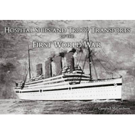 Hospital Ships & Troop Transport of the First World War (BOK)