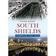 South Shields Through the Ages (BOK)