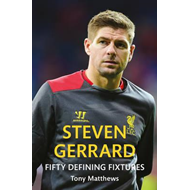 Steven Gerrard: Fifty Defining Fixtures (BOK)