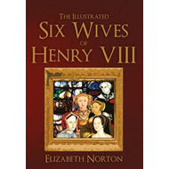 Illustrated Six Wives of Henry VIII (BOK)