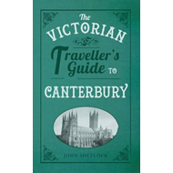 Victorian Traveller's Guide to Canterbury (BOK)
