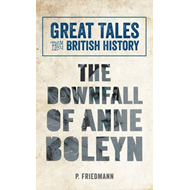 Great Tales from British History: the Downfall of Anne Boley (BOK)