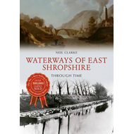Waterways of East Shropshire Through Time (BOK)