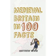 Medieval Britain in 100 Facts (BOK)