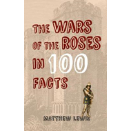 Wars of the Roses in 100 Facts (BOK)