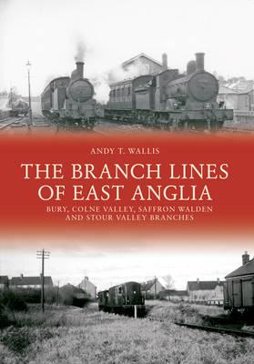 Branch Lines of East Anglia: Bury, Colne Valley, Saffron Wal (BOK)