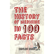 History of Medicine in 100 Facts (BOK)