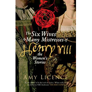 Six Wives & Many Mistresses of Henry VIII (BOK)