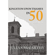 Kingston upon Thames in 50 Buildings (BOK)