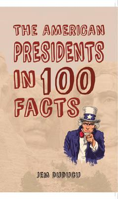 American Presidents in 100 Facts (BOK)