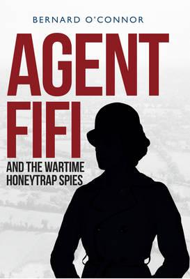 Agent Fifi and the Wartime Honeytrap Spies (BOK)