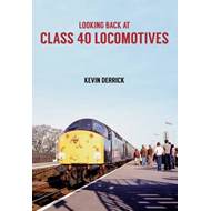 Looking Back at Class 40 Locomotives (BOK)
